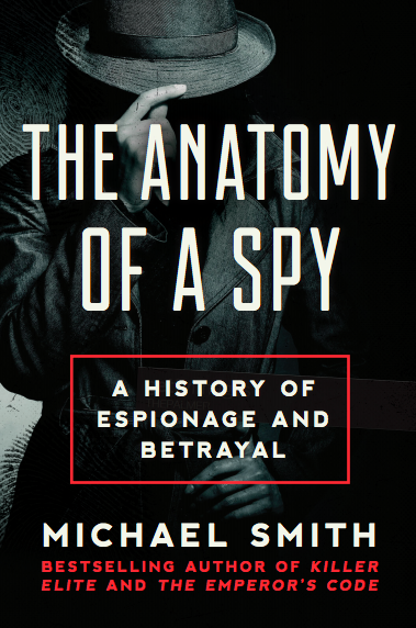 Anatomy of a Spy by Michael Smith